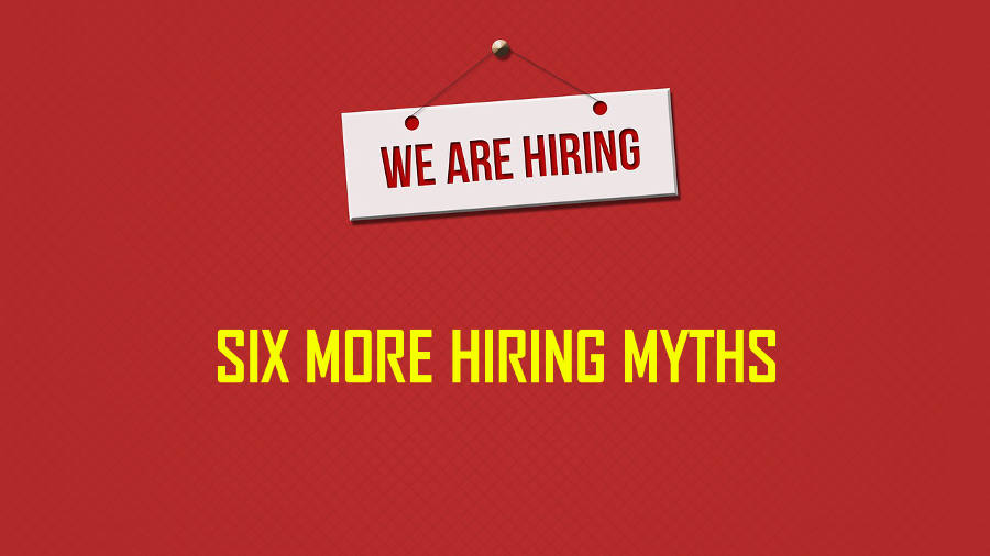 Six More Hiring Myths That Cost Your Practice Money