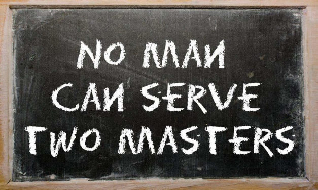 Choose One – Thou Shalt Not Serve Two Masters